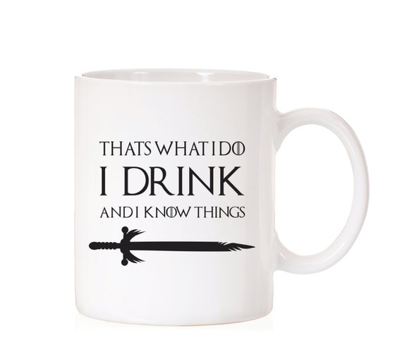 Funny Mug | That's What I Do I Drink and I Know Things | Game Of Thrones | Lannister | Funny Gift | Game Of Thrones Quote | Fandom | GOT