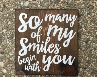 So Many of My Smiles Begin with You - Wood Sign