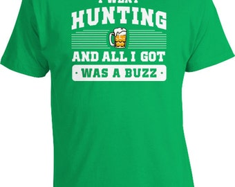 Funny Hunting Gifts For Beer Drinkers Hunter Shirt Drinking T Shirt I Went Hunting And All I Got Was A Buzz Mens Ladies Tee FAT-206