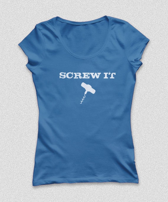 Screw It  Wine Funny Shirt S-XXL