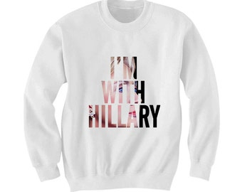 I'm With Hillary Sweatshirt - Hillary Clinton Shirt, Trump News, Feminism Shirt, Anti Donald Trump Shirt, Graphic Crewnecks by Raw Clothing