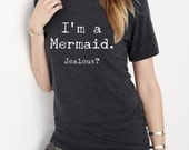 I'm a Mermaid Jealous? UNISEX Crew neck tri blend shirt screenprinted Mens Ladies