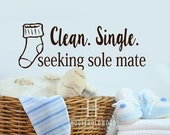 Laundry Room Vinyl Wall Decal Words Clean Single Seeking Sole Mate, Sock Decals, Laundry Wall Quotes, Funny Gifts, Removable Decal Letters