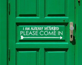 Front Door Decal, I am Already Disturbed Please Come In, Arrow decal, Entrance sign, Funny Office Sign decor Office Cubicle door Decor
