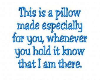 This is a pillow made especially for you, whenever you hold it know that I am there. - Embroidery Design - 2 Sizes