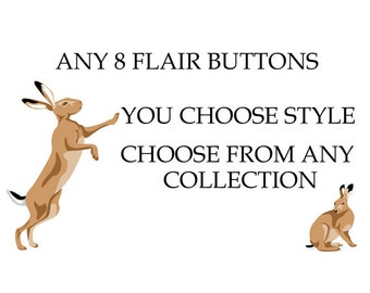 Any 8 Flair Buttons-You Choose STYLE You Choose from any COLLECTION