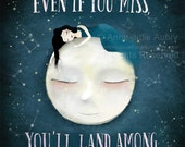 Shoot for the Moon. Even if you miss, you'll land among the stars - Les Brown Quote - Deluxe Edition Print