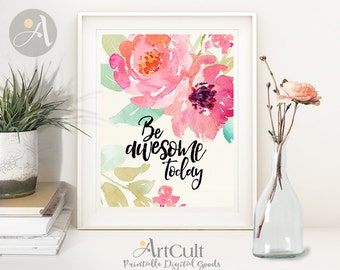 Printable artwork BE AWESOME TODAY motivation quote digital download for Home decor watercolor flowers typography art print ArtCult designs