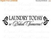 ON SALE Laundry Room Vinyl Wall Decal - Laundry Today or Naked Tomorrow Quote saying  Phrase 8H X 36W Lr0017