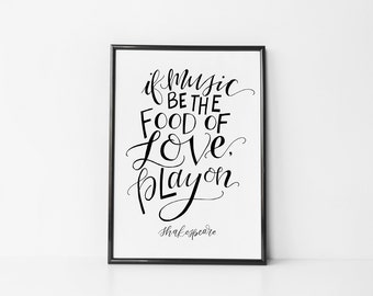 If music be the food of love, play on - Shakespeare Lettering Calligraphy Quote Print
