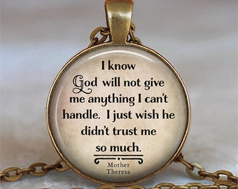 I know God will not give me anything I can't handle, Mother Theresa quote necklace, quote pendant, inspirational quote key chain