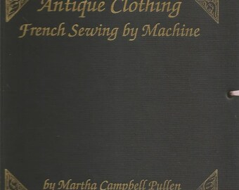 Martha Pullen Antique Clothing French Sewing by Machine 1990 Hardback Instructions Diagrams Stitches Sewing Tips Includes Pattern