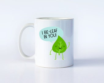 Pun, Pun Gift, Puns, I Be-Leaf in You, Support Gift, Motivational, Motivational Quote, Cheer Up, Kids Mug, Funny Mug, Funny Pun, Word Play