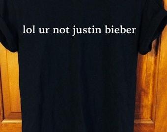 lol ur not justin bieber t-shirt