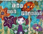 BLOOM, ACEO, Motivational art, garden art, free to be me, art girl, mixed media art, mixed media print, mixed media, artist, Alicia J Hayes