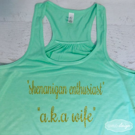 Shenanigan Enthusiast a.k.a wife Bridal Tank Top Flowy Racerback Mint Tank Printed in Gold Sparkle Glitter!