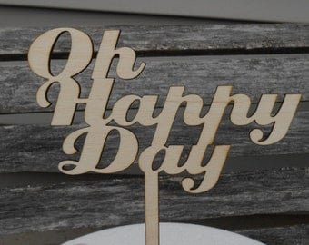 Oh Happy Day! Cake Topper.  Laser Cut, Engraved. Custom Orders Welcome. Wedding, Birthday, Party