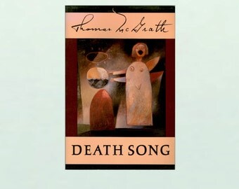Death Song, Poems by Thomas McGrath, The Distinguished Amrican Poet Bravely Faces and Embraces his own Approaching Death 1991 Paperback Book
