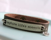 Leather Cuff Bracelet, Inspirational Quote, Photographer Gift, Travel Gift, Quote Bracelet, Capture Life's Moments, Artist Gift,New Mom Gift