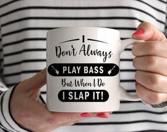 I Don't Always Play Bass, But When I Do I Slap It! Mug