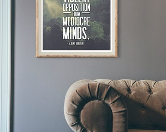 Print: Great spirits have always encountered violent opposition from mediocre minds — Albert Einstein, quote, activism, inspiration