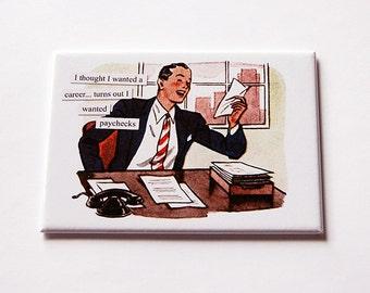 Funny Magnet, Work Magnet, ACEO, Office magnet, Fridge magnet, Magnet, Career, Paycheck, paycheque, funny work magnet, secret santa (5655)