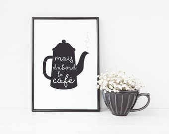 But First, Coffee French Coffee Pot Print - kitchen print - housewarming gift - friendship gift - coffee lovers gift - french style