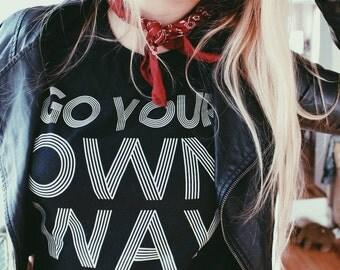 Go Your Own Way Uni-sex Tee