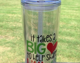 Takes a Big Heart Teacher Tumbler - available in skinny tumbler or Tritan water bottle