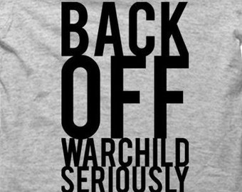 Back Off Warchild - Tshirt Options FREE SHIPPING