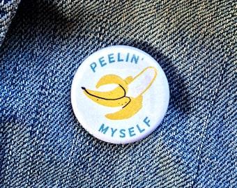 Peelin' Myself 1.25 Inch Pinback Button