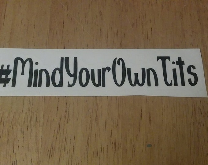 Mind Your Own Tits Breastfeeding Hash Tag Crunchy Vinyl Decal