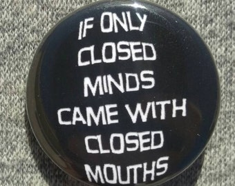 If only closed minds came with closed mouths Button/Magnet/Bottle Opener