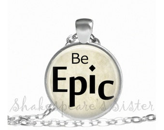 Be Epic - Inspirational Necklace - Affirmation Jewelry - Epic Quote - Pendant Necklace
