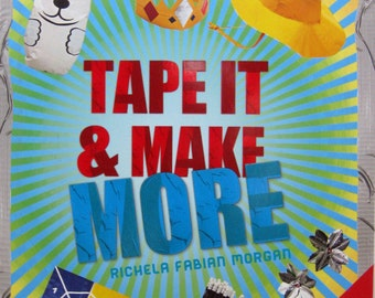 Tape It & Make More 101 More Duct Tape Activities By Richela Fabian Morgan Paperback Duct Tape Project Book 2013