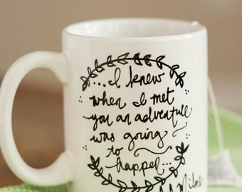 Mug Quote:  I knew when I met you an adventure was going to happen. A.A. Milne. Winnie the Pooh Quote. Handpainted mug. Porcelain. Adventure