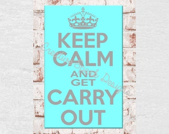 Keep Calm and get Carry Out Wall Art or Home Decor