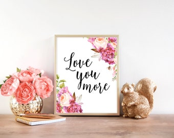 Downloadable Print, Love you more, printable wall art, Mother's day print, gift for mom, mother's day gift, floral design, Wall decor