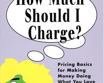 How Much Should I Charge?: Pricing Basics for Making Money Doing What You Love by Ellen Rohr, Maxrohr Business Basics 1999