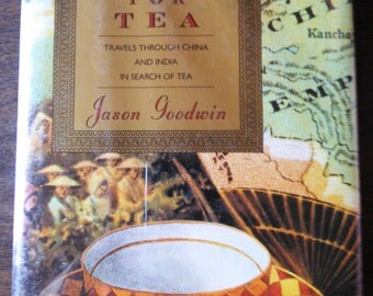 A Time for Tea Travels Through China & India in Search of Tea by Jason Goodwin