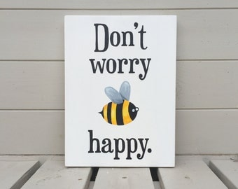 Don't Worry Bee Happy - Wooden Sign
