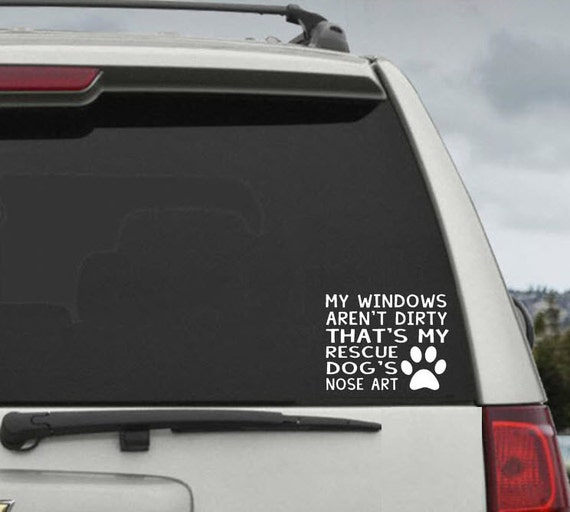 My Windows Aren't Dirty That's My Rescue Dog's Nose Art - Car Window Decal Sticker