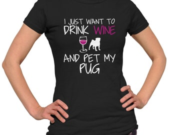 I Just Want To Drink Wine and Pet My Pug TShirt
