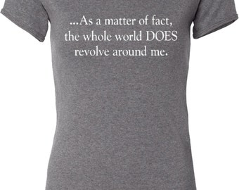 As a Matter of Fact, The World DOES Revolve Around Me Ladies V-neck Tee T-Shirt REVOLVES-1005