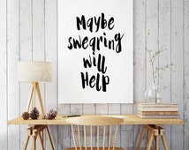 """Humorous Print, """"Maybe Swearing Will Help"""", INSTANT DOWNLOAD, Swear Quote, Office Wall Decor, Funny Print,  Art Printable, Humour Art Print"""