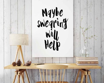 "Humorous Print, ""Maybe Swearing Will Help"", INSTANT DOWNLOAD, Swear Quote, Office Wall Decor, Funny Print,  Art Printable, Humour Art Print"