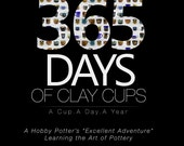 365 Days of Clay Cups - A Cup . A Day . A Year - Signed Copy