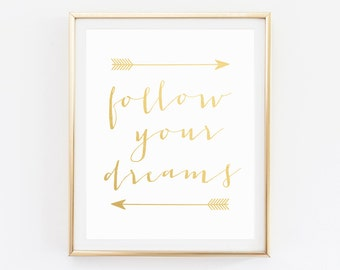 Gold Foil Print, Quotes, Poster, Gold Wall Art, Follow Your Dreams Print, Wall Art, Gold Art, Art Print, Gold Arrow Print, Gold Foil, Art