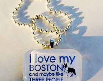 I love my Boston and maybe like three other people glass tile pendant