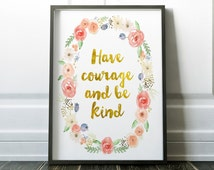 Have courage and be kind PRINTABLE,Nursery Decor,inspirational print, Nursery Art,gold print, Cinderella Quote ,Girls room decor,printables